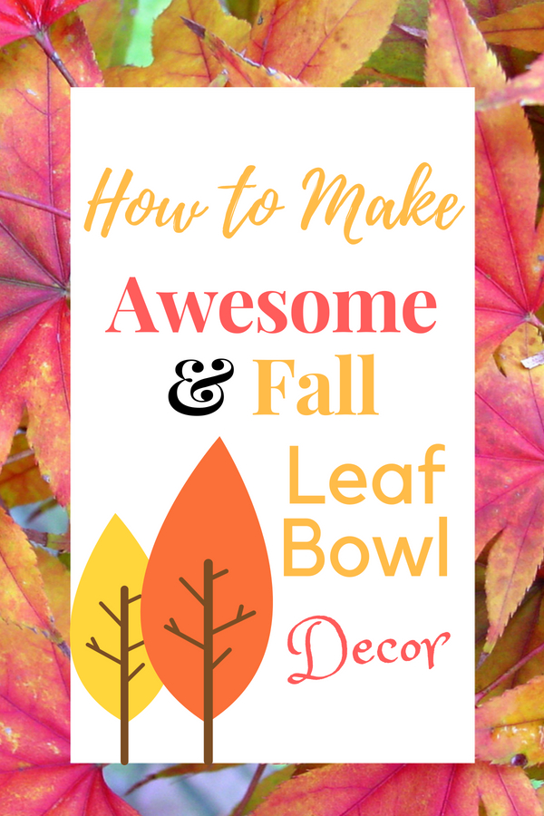 How to Make Awesome Fall Leaf Bowl Decor