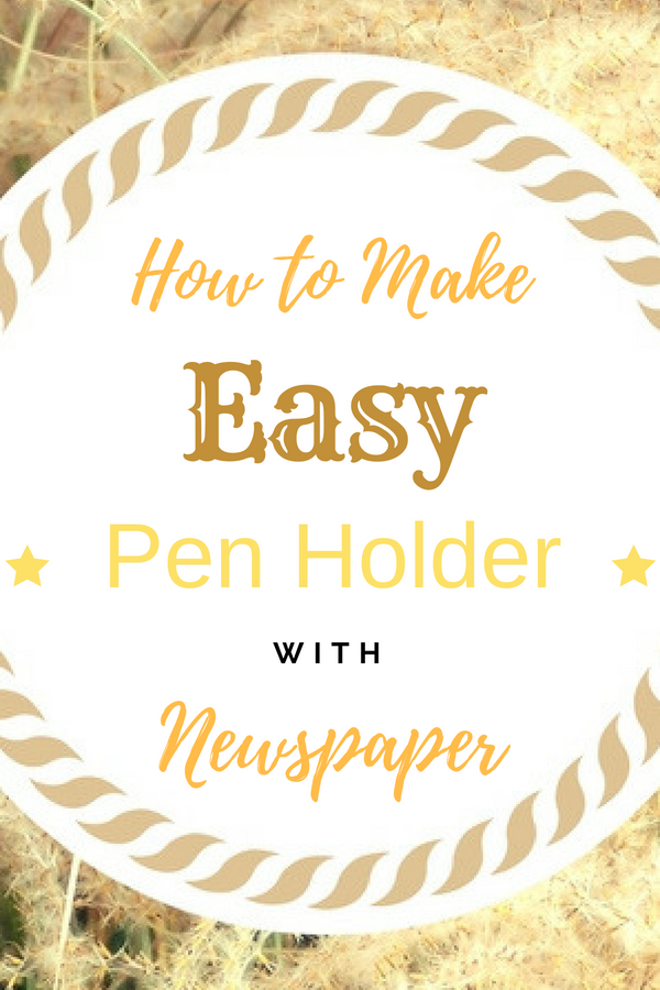 How to Make Easy Pen Holder with Newspaper