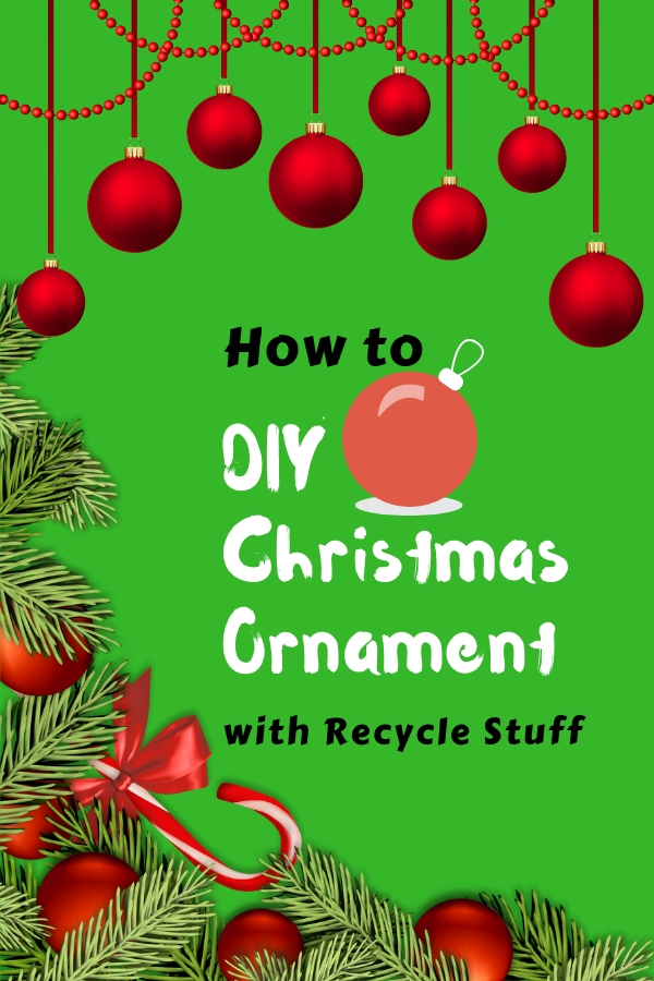 How To DIY a Christmas Ornament with Recycle Stuff